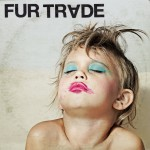 Fur Trade – Don't Get Heavy