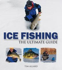 Ice Fishing: The Ultimate Guide Catching Walleye, Pike, Trout, Perch, Crappie, Sunfish and More in the Cold – Tim Allard