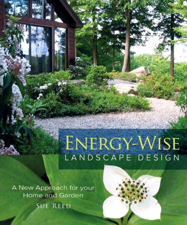Energy-Wise Landscape Design: A New Approach for Your Home and Garden – Sue Reed