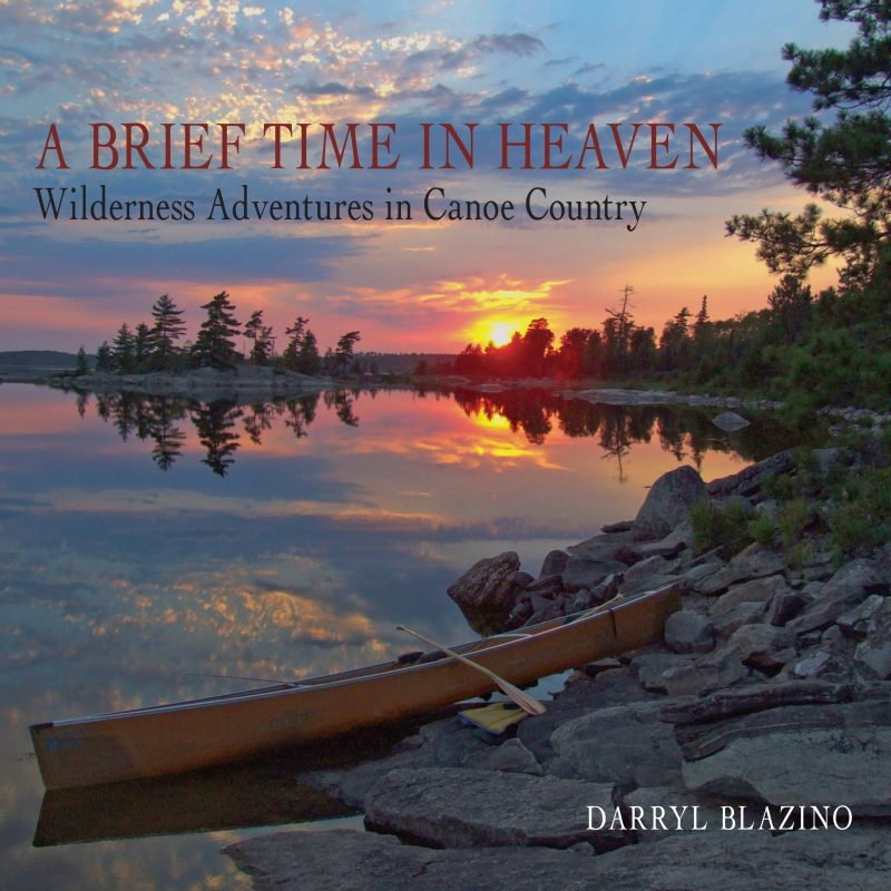 A Brief Time in Heaven: Wilderness Adventures in Canoe Country – Darryl Blazino