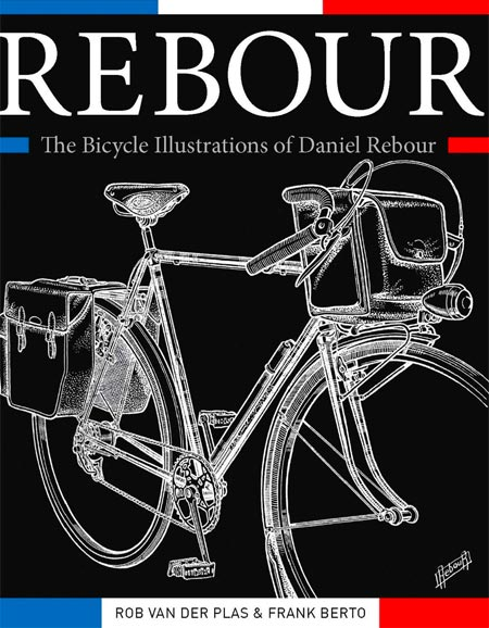 Rebour: The Bicycle Illustrations of Daniel Rebour – Rob van der Plas and Frank Berto