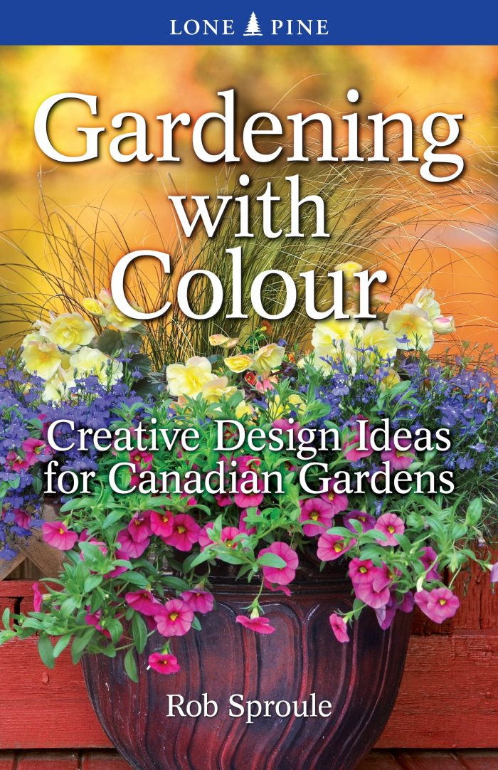 Gardening with Colour: Creative Design Ideas for Canadian Gardens – Rob Sproule