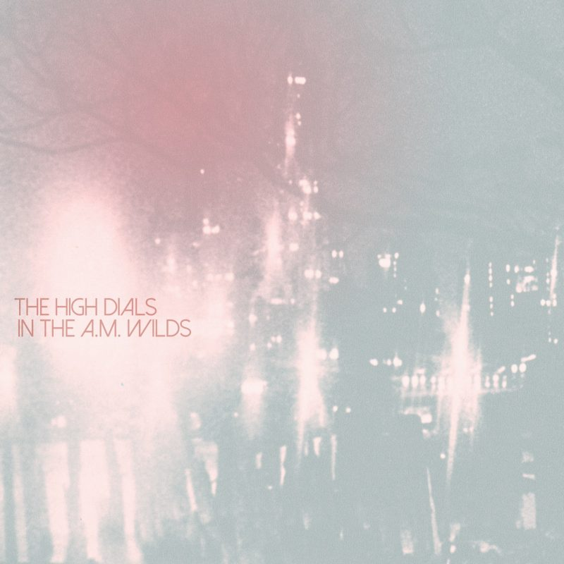 The High Dials: In the A.M. Wilds